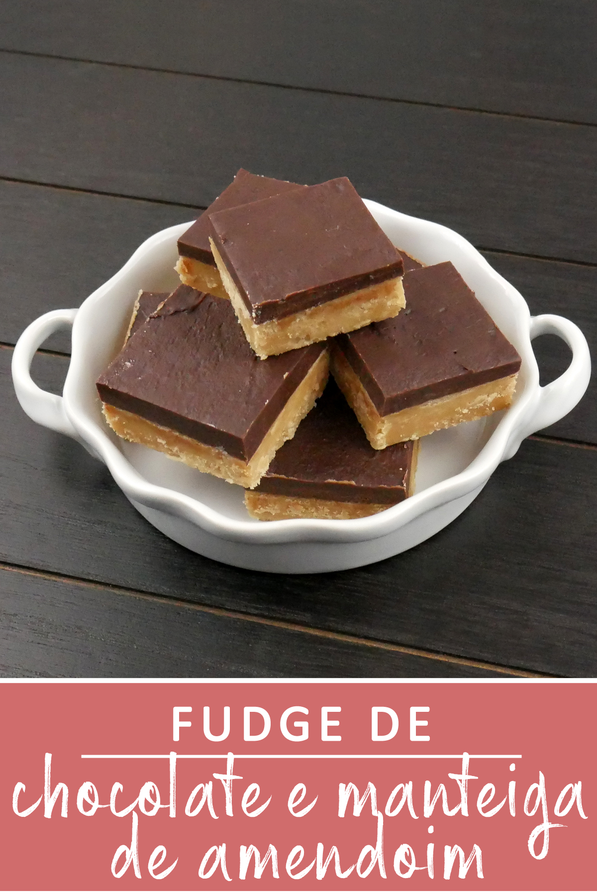 Fudge de Chocolate e Manteiga de Amendoim